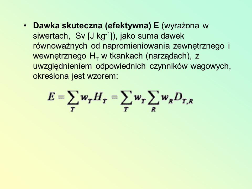 Dawka skuteczna (efektywna) E (wyrażona w siwertach, Sv [J kg-1]), jako suma dawek równoważnych od napromieniowania zewnętrznego i wewnętrznego HT w tkankach (narządach), z uwzględnieniem odpowiednich czynników wagowych, określona jest wzorem: